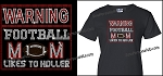 Warning - Football Mom likes to Holler Shirt