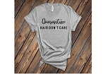 Quarantine Hair - Don't Care Shirt
