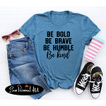 Be Bold - Be Brave - Be Humble - Be Kind Tee