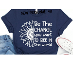 Be the Change you want to see in this World Tshirt