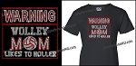 Warning - Volleyball Mom likes to Holler Shirt
